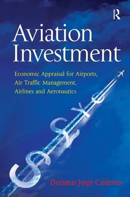 Aviation Investment: Economic Appraisal for Airports, Air Traffic Management, Airlines and Aeronautics