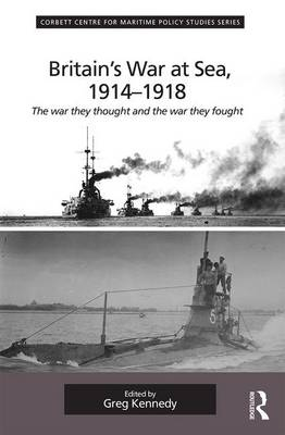 Britain's War at Sea, 1914-1918: The War They Thought and the War They Fought