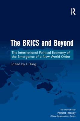 The BRICS and Beyond: The International Political Economy of the Emergence of a New World Order