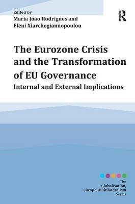 The Eurozone Crisis and the Transformation of EU Governance: Internal and External Implications
