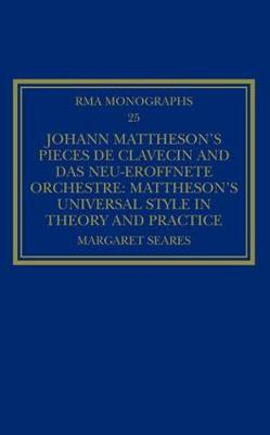 Johann Mattheson's Pieces de Clavecin and das Neu-Eroffnete Orchestre: Mattheson's Universal Style in Theory and Practice