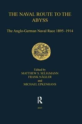 The Naval Route to the Abyss: The Anglo-German Naval Race 1895-1914