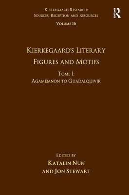 Kierkegaard's Literary Figures and Motifs: Agamemnon to Guadalquivir: Volume 16, Tome I
