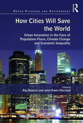How Cities Will Save the World: Urban Innovation in the Face of Population Flows, Climate Change and Economic Inequality