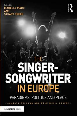 The Singer-Songwriter in Europe: Paradigms, Politics and Place