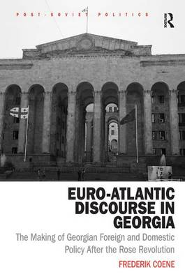 Euro-Atlantic Discourse in Georgia: The Making of Georgian Foreign and Domestic Policy After the Rose Revolution