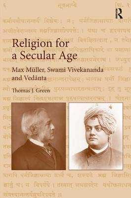 Religion for a Secular Age: Max Muller, Swami Vivekananda and Vedanta