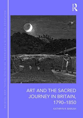 Art and the Sacred Journey in Britain, 1790-1850