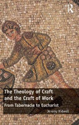 The Theology of Craft and the Craft of Work: From Tabernacle to Eucharist