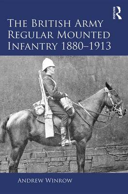 The British Army Regular Mounted Infantry 1880-1913