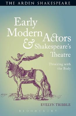 Early Modern Actors and Shakespeare's Theatre: Thinking with the Body
