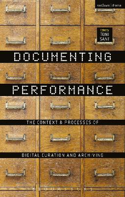 Documenting Performance: The Context and Processes of Digital Curation and Archiving
