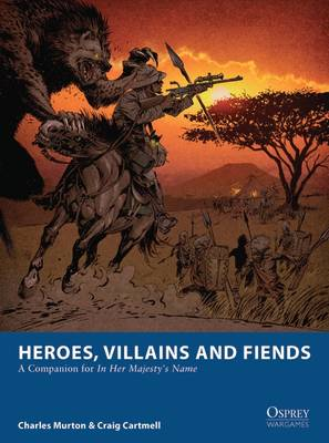 Heroes, Villains and Fiends: A Companion for In Her Majesty's Name