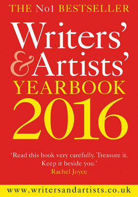 Writers' & Artists' Yearbook 2016: The Essential Guide to the Media and Publishing Industries : the Perfect Companion for Writers of Fiction and Non-Fiction, Poets, Playwrights, Journalists, and Commercial Artists