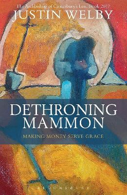 Dethroning Mammon: Making Money Serve Grace: The Archbishop of Canterbury's Lent Book: 2017