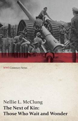 The Next of Kin: Those Who Wait and Wonder (Wwi Centenary Series)