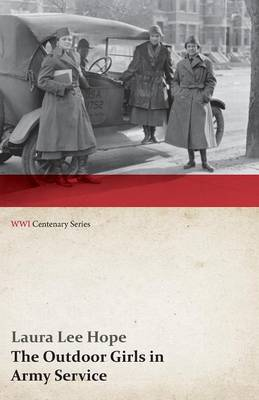 The Outdoor Girls in Army Service; Or, Doing Their Bit for the Soldier Boys (WWI Centenary Series)