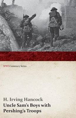 Uncle Sam's Boys with Pershing's Troops (WWI Centenary Series)