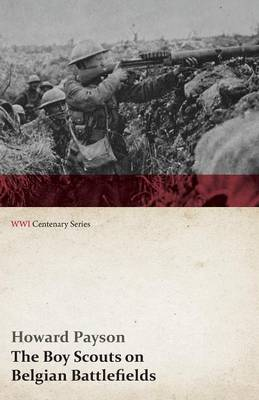 The Boy Scouts on Belgian Battlefields (WWI Centenary Series)