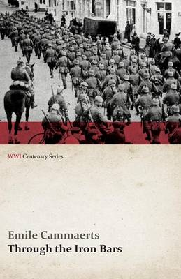 Through the Iron Bars: Two Years of German Occupation in Belgium (Wwi Centenary Series)