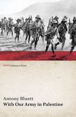 With Our Army in Palestine (WWI Centenary Series)