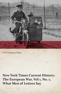 New York Times Current History: The European War, Vol 1, No. 1, What Men of Letters Say (WWI Centenary Series)