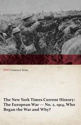The New York Times Current History: The European War No. 2, 1914, Who Began the War and Why? (WWI Centenary Series)