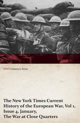 The New York Times Current History of the European War, Vol 1, Issue 4, January, the War at Close Quarters (WWI Centenary Series)