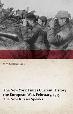 The New York Times Current History: The European War, February, 1915, the New Russia Speaks (WWI Centenary Series)