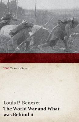 The World War and What Was Behind It; Or, the Story of the Map of Europe (WWI Centenary Series)