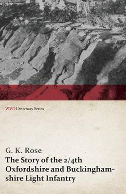 The Story of the 2/4th Oxfordshire and Buckinghamshire Light Infantry (WWI Centenary Series)
