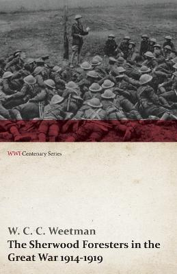 The Sherwood Foresters in the Great War 1914-1919 (Wwi Centenary Series)