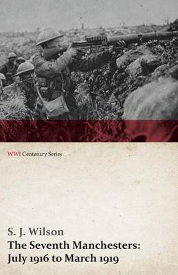 The Seventh Manchesters: July 1916 to March 1919 (WWI Centenary Series)