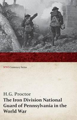 The Iron Division National Guard of Pennsylvania in the World War (Wwi Centenary Series)