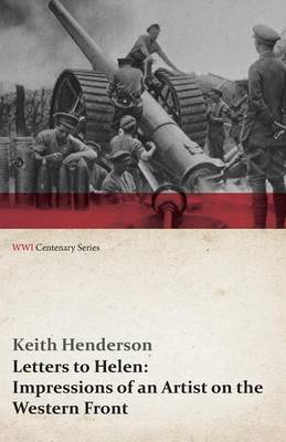 Letters to Helen: Impressions of an Artist on the Western Front (WWI Centenary Series)