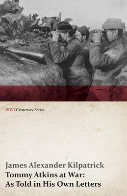 Tommy Atkins at War: As Told in His Own Letters (WWI Centenary Series)