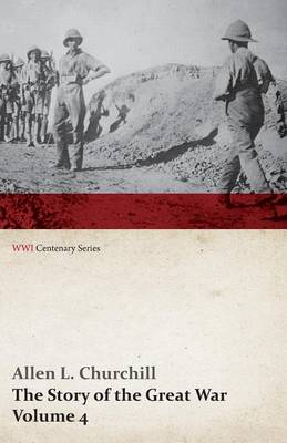 The Story of the Great War, Volume 4 - Champagne, Artois, Grodno Fall of Nish, Caucasus, Mesopotamia, Development of Air Strategy United States and the War (Wwi Centenary Series)