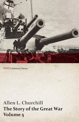 The Story of the Great War, Volume 5 - Battle of Jutland Bank, Russian Offensive, Kut-El-Amara, East Africa, Verdun, the Great Somme Drive, United States and Belligerents, Summary of Two Years' War (Wwi Centenary Series)