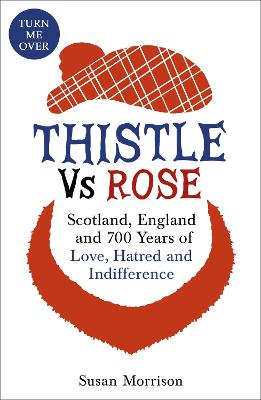 Thistle Versus Rose: 700 Years of Love, Hatred and Indifference