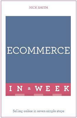 E-commerce In A Week: Selling Online In Seven Simple Steps