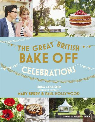 Great British Bake Off: Celebrations: With Recipes from the 2015 Series