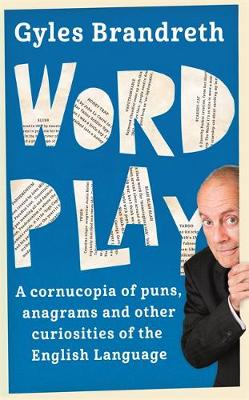 Word Play: A Cornucopia of Puns, Anagrams and Other Contortions and Curiosities of the English Language