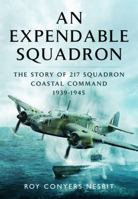 An Expendable Squadron: The Story of 217 Squadron, Coastal Command, 1939-1945