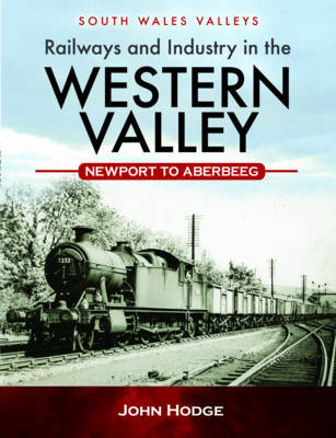 Railways and Industry in the Western Valley: Newport to Aberbeeg