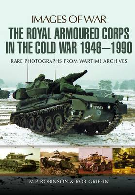 The Royal Armoured Corps in the Cold War 1946 - 1990