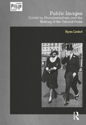 Public Images: Celebrity, Photojournalism, and the Making of the Tabloid Press