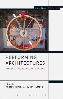 Performing Architectures: Projects, Practices, Pedagogies
