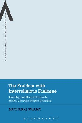 The Problem with Interreligious Dialogue: Plurality, Conflict and Elitism in Hindu-Christian-Muslim Relations