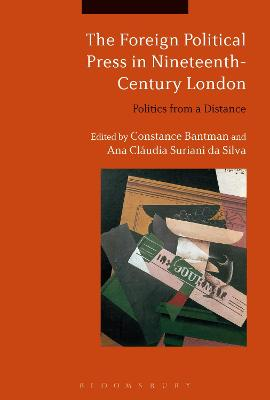 The Foreign Political Press in Nineteenth-Century London: Politics from a Distance