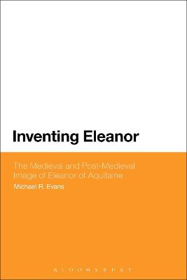 Inventing Eleanor: The Medieval and Post-Medieval Image of Eleanor of Aquitaine